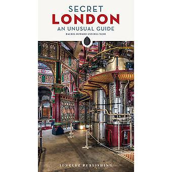Secret London - An Unusual Guide by Rachel Howard - Bill Nash - 97823
