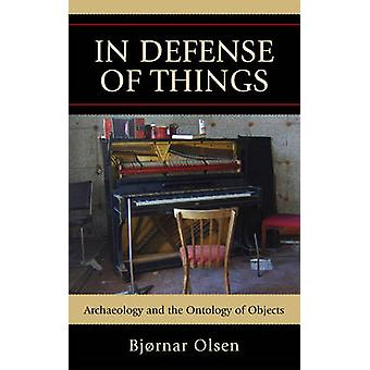 In Defense of Things - Archaeology and the Ontology of Objects by Bjor