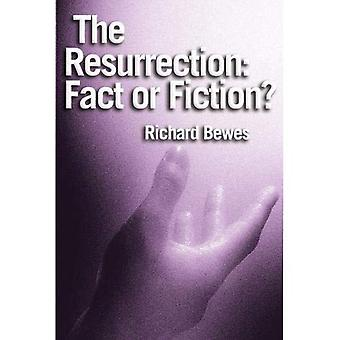 The Resurrection: Fact or Fiction?: Did Jesus Rise from the Dead?
