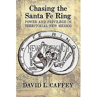 Chasing the Santa Fe Ring: Power and Privilege in Territorial New Mexico