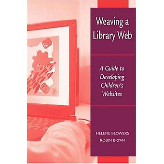 Weaving a Library Web: A Guide to Developing Childrens Websites