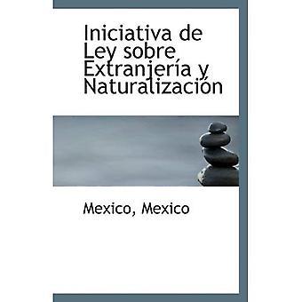 Iniciativa de Ley sobre Extranjer y Naturalizacion