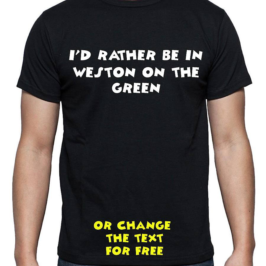I'd Rather Be In Weston on the green Black Hand Printed T shirt
