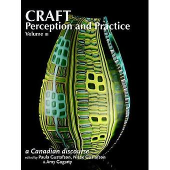 Craft Perception and Practice: A Canadian Discourse: v. 3 (Craft Perception and Practice)