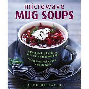 Microwave Mug Soups: Home-made in minutes .... with just a mug to wash up! 50 delicious recipes from round the world