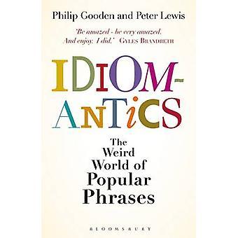 Idiomantics der verrückten Welt der populäre Phrasen von Gooden & Philip