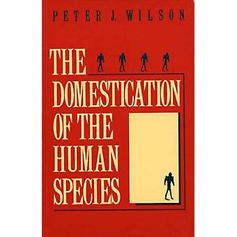 The Domestication of the Human Species by Wilson & Peter J.