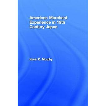 American Merchant Experience in 19th Century Japan by Murphy & Kevin C.