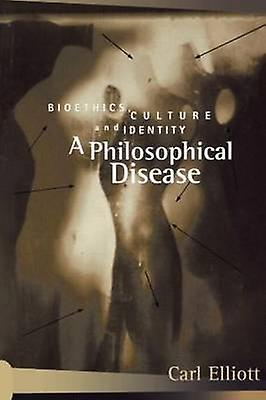 A Philosophical Disease Bioethics Culture and Identity by Elliott & voiturel