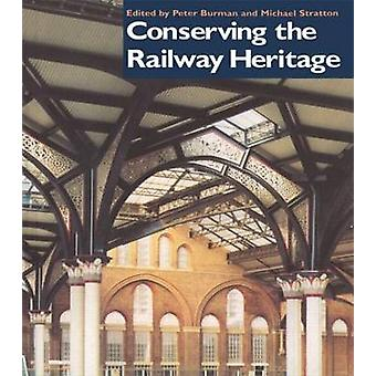 Conserving the Railway Heritage by Burman & Peter