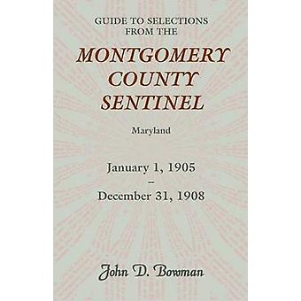 Guide to Selections from the Montgomery County Sentinel Maryland January 1 1905  December 31 1908 by Bowman & John D.