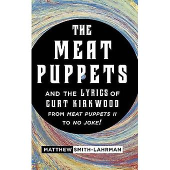The Meat Puppets and the Lyrics of Curt Kirkwood from Meat Puppets II to No Joke by SmithLahrman & Matthew