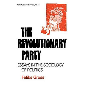The Revolutionary Party Essays in the Sociology of Politics by Gross & Feliks