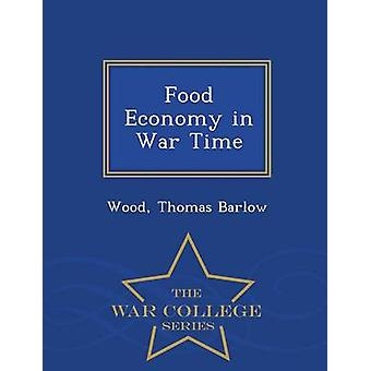 Food Economy in War Time  War College Series by Barlow & Wood & Thomas