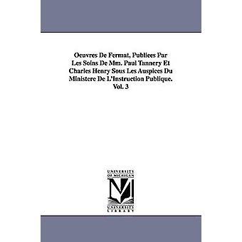 Oeuvres De Fermat Publies Par Les Soins De Mm. Paul garveri Et Charles Henry Sous Les regi Du Ministre De LInstruction Publique.Vol. 3 af Fermat & Pierre de