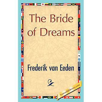 The Bride of Dreams by Frederik Van Eeden & Van Eeden