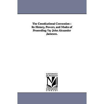 Den konstitutionella konventet befogenheterna historia och lägen förfarande av John Alexander Jameson. av Jameson & John Alexander