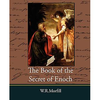 The Book of the Secret of Enoch by Morfill & W. R.