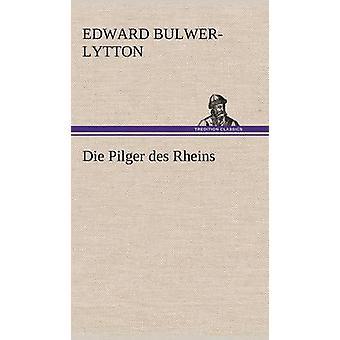 Die Pilger Des Rheins por Lytton & Edward Bulwer Lytton