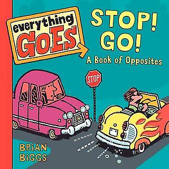 Everything Goes - Stop! Go! - A Book of Opposites by Brian Biggs - Bria