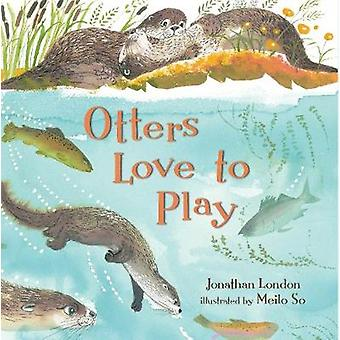 Otters Love to Play by Jonathan London - Meilo So - 9780763669133 Book