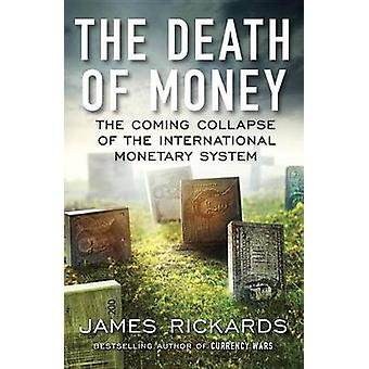 The Death of Money - The Coming Collapse of the International Monetary