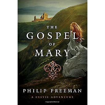 The Gospel of Mary - A Celtic Adventure by Philip Freeman - 978168177