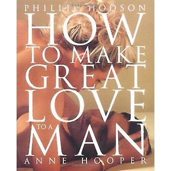 Como fazer grande amor a um homem (nova edição) por Phillip Hodson-Ann