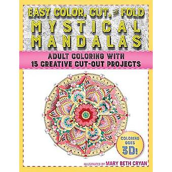 Easy Color - Cut - and Fold Mystical Mandalas - 15 Creative Cut-Out Pr
