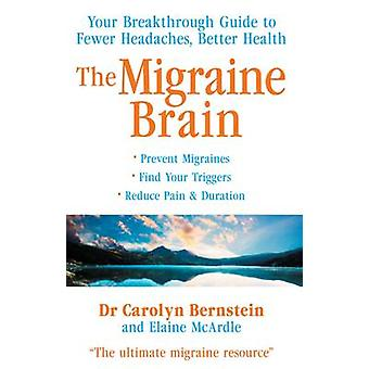 The Migraine Brain - Your Breakthrough Guide to Fewer Headaches - Bett