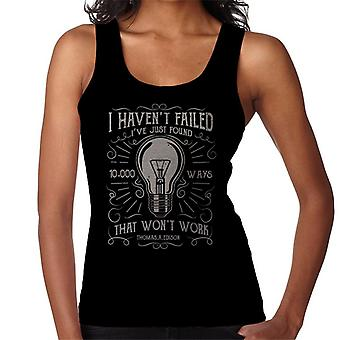 I Havent Failed Ive Just Found 10000 Ways That Wont Work Thomas Edison Quote Women's Vest
