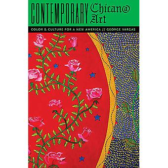 Contemporary Chican@ Art - Color and Culture for a New America by Geor