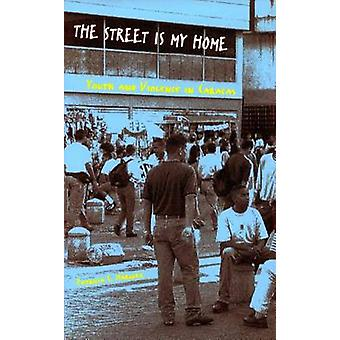 Street is My Home - Youth and Violence in Caracas by Patricia C. Marqu