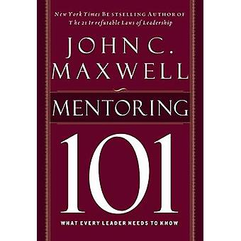 Mentoring 101 - What Every Leader Needs to Know by John C. Maxwell - 9
