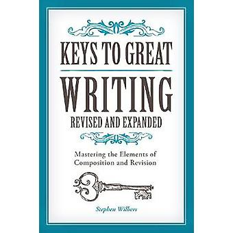 Keys to Great Writing - Mastering the Elements of Composition and Revi