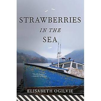 Strawberries in the Sea by Elisabeth Ogilvie - 9781608933358 Book