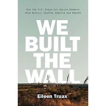 We Built the Wall - How the US Keeps Out Asylum Seekers from Mexico -