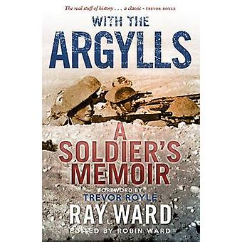 With the Argylls - A Soldier's Memoir by Ray Ward - Trevor Royle - Rob