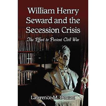 William Henry Seward and the Secession Crisis - The Effort to Prevent