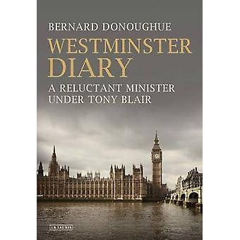 Westminster Diary - A Reluctant Minister Under Tony Blair by Bernard D