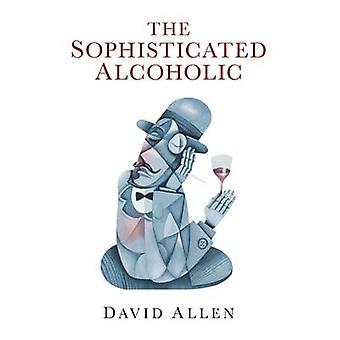 The Sophisticated Alcoholic by David Allen - 9781846945229 Book