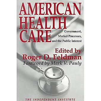 American Health Care - Government - Market Processes and the Public In