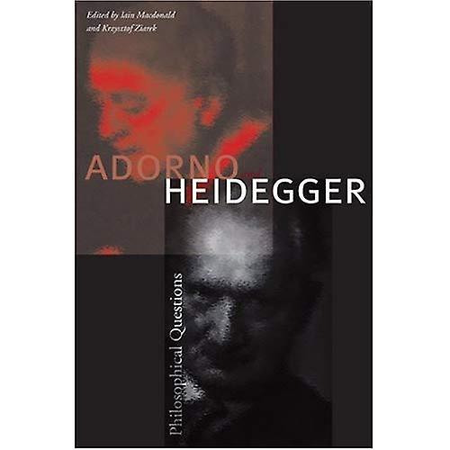 Adorno and Heidegger  Philosophical Questions