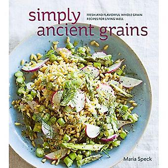 Grains simplement anciens: Recettes de grains entiers frais et savoureux pour bien vivre