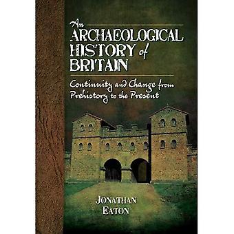 Eine archäologische Geschichte von Großbritannien: Kontinuität und Wandel von der Vorgeschichte bis zur Gegenwart