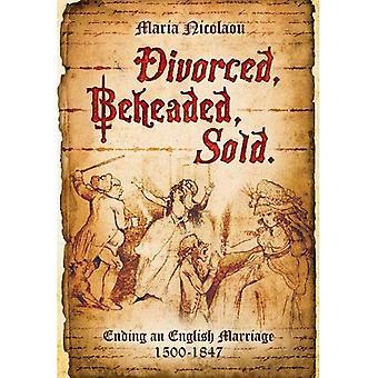 Geschieden, geköpft, verkauft: Endet ein English Marriage 1500-1847
