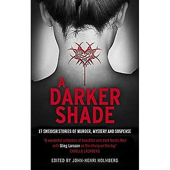 A Darker Shade: 17 Swedish stories of murder, mystery and suspense including a short story by Stieg Larsson