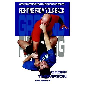 Fighting from your Back: Fighting from Your Back (Ground Fighting)