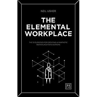 The Elemental Workplace: How to create a fantastic workplace for everyone (Paperback)