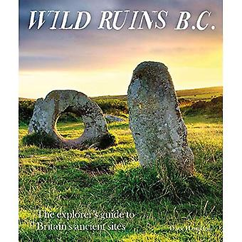 Wild Ruins BC: The explorer's guide to Britain's ancient sites